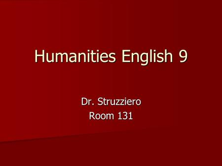 Humanities English 9 Dr. Struzziero Room 131. Resume Education B.A. English, Cum Laude, Tufts University 2002 B.A. English, Cum Laude, Tufts University.