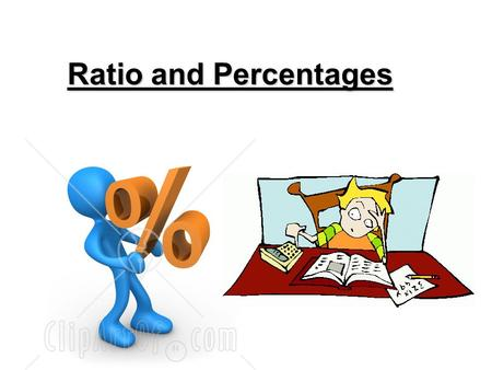 Ratio and Percentages. Percentage/Decimal/Fraction These are different ways of saying how much of something you have E.g. 100% = 1.0 = 1 50%= 0.5 = ½.