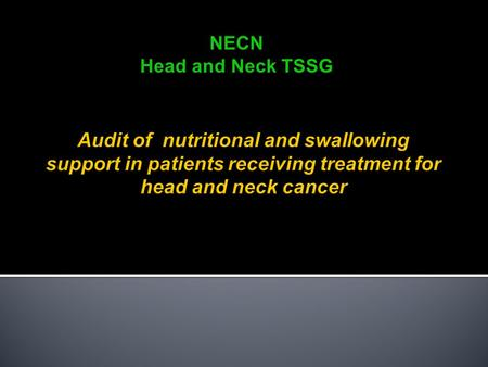 NECN Head and Neck TSSG. Meeting 4 th December 2008 SRH: enteral feeding experience over 4 years FRH: natural history of G tubes FRH and SRH: comparative.