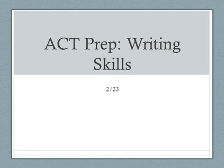 ACT Prep: Writing Skills 2/23. Agenda Provide 5 paragraph structure Take Questions, Dive Deeper Study Hall.