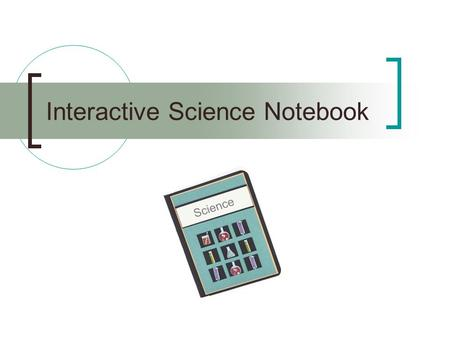 Interactive Science Notebook. What is an Interactive Science Notebook (ISN)? An interactive notebook is your own personalized diary of learning about.