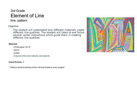 3rd Grade Element of Line line, pattern Objective The student will understand how different materials create different line qualities. The student will.