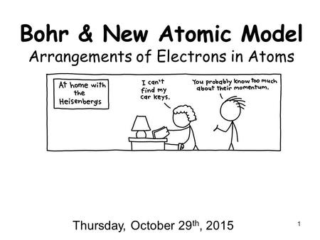 Bohr & New Atomic Model Arrangements of Electrons in Atoms 1 Thursday, October 29 th, 2015.