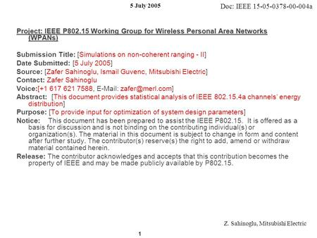 Doc: IEEE 15-05-0378-00-004a 5 July 2005 Z. Sahinoglu, Mitsubishi Electric 1 Project: IEEE P802.15 Working Group for Wireless Personal Area Networks (WPANs)
