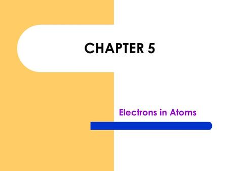 "CHAPTER 5 Electrons in Atoms. Development of Atomic Models Dalton – Remember atomic theory? – Atom considered indivisible Thomson – ""plum pudding atom"""