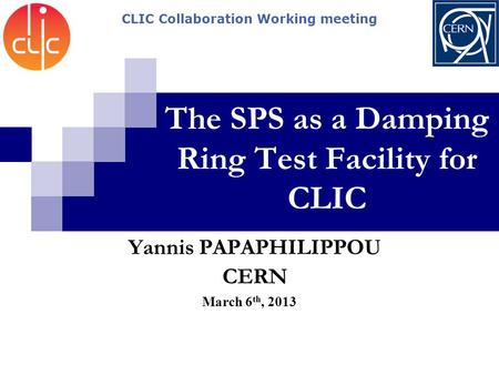 The SPS as a Damping Ring Test Facility for CLIC March 6 th, 2013 Yannis PAPAPHILIPPOU CERN CLIC Collaboration Working meeting.