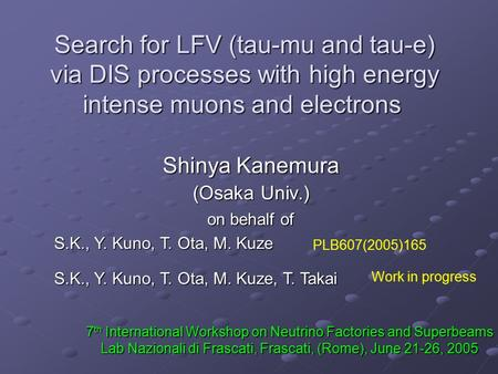 Shinya Kanemura (Osaka Univ.) on behalf of S.K., Y. Kuno, T. Ota, M. Kuze PLB607(2005)165 Search for LFV (tau-mu and tau-e) via DIS processes with high.
