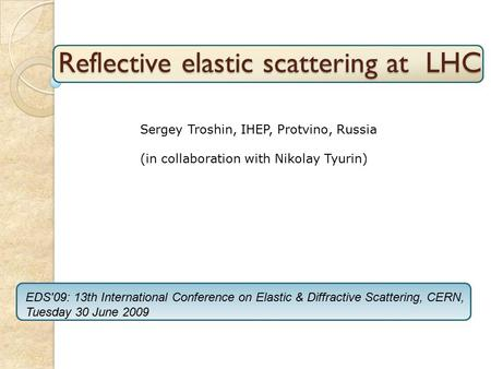 Reflective elastic scattering at LHC Sergey Troshin, IHEP, Protvino, Russia (in collaboration with Nikolay Tyurin) EDS'09: 13th International Conference.