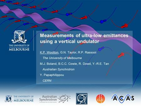 Measurements of ultra-low emittances using a vertical undulator K.P. Wootton, G.N. Taylor, R.P. Rassool The University of Melbourne M.J. Boland, B.C.C.