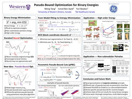 Pseudo-Bound Optimization for Binary Energies Meng Tang 1 Ismail Ben Ayed 2 Yuri Boykov 1 1 University of Western Ontario, Canada 2 GE Healthcare Canada.