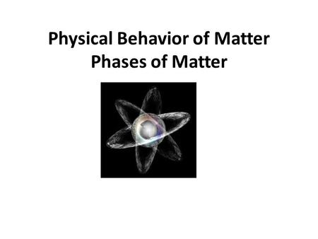 Physical Behavior of Matter Phases of Matter 2 Forms of Energy Kinetic Energy Energy of motion Temperature is the measurement of the average K.E. Higher.