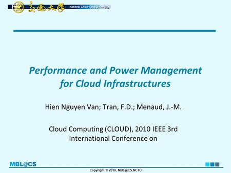 Copyright © 2010, Performance and Power Management for Cloud Infrastructures Hien Nguyen Van; Tran, F.D.; Menaud, J.-M. Cloud Computing (CLOUD),