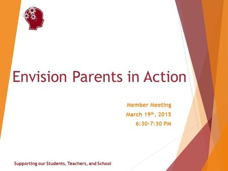 Supporting our Students, Teachers, and School Envision Parents in Action Member Meeting March 19 th, 2015 6:30-7:30 PM.