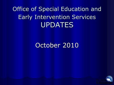 Office of Special Education and Early Intervention Services UPDATES October 2010.