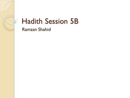Hadith Session 5B Ramzan Shahid. Saying of Hadrat Abu Bakr (R) Body's Zakat ◦ To serve others with your physical body ◦ To make other's misfortune one's.