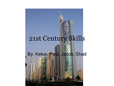 21st Century Skills By: Kekai, Paul, Jacob, Shad.