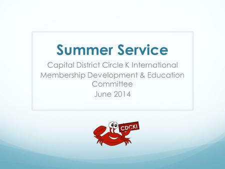 Summer Service Capital District Circle K International Membership Development & Education Committee June 2014.