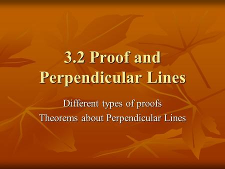 3.2 Proof and Perpendicular Lines Different types of proofs Theorems about Perpendicular Lines.