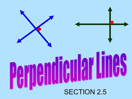 SECTION 2.5. Definition  Perpendicular lines are two lines that intersect to form right angles (90 o ). Perpendicular lines Perpendicular lines.