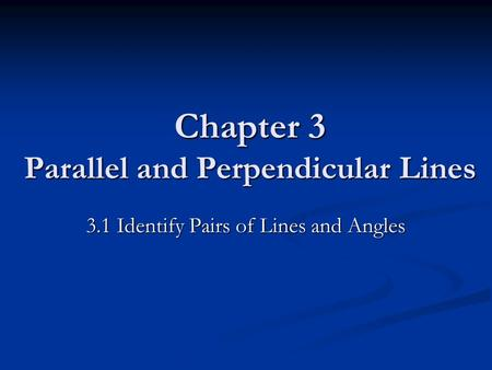 Chapter 3 Parallel and Perpendicular Lines 3.1 Identify Pairs of Lines and Angles.