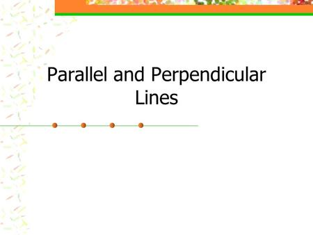 Parallel and Perpendicular Lines. Parallel Lines Slope is the same y-intercept is different.