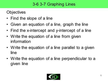 Graphing Lines Objectives Find the slope of a line