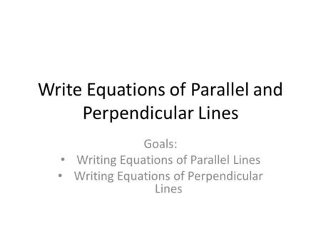 Write Equations of Parallel and Perpendicular Lines