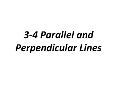 3-4 Parallel and Perpendicular Lines