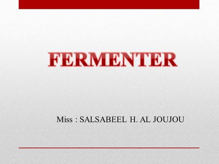 Miss : SALSABEEL H. AL JOUJOU.  A fermenter also called bioreactor is a vessel in which a particular microbial is grown under controlled condition to.