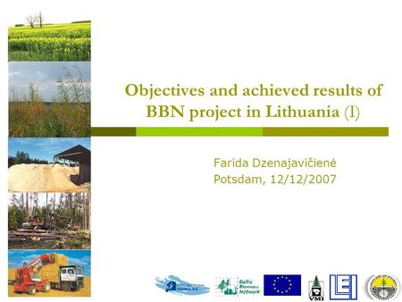 Objectives and achieved results of BBN project in Lithuania (I) Farida Dzenajavičienė Potsdam, 12/12/2007.