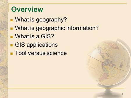 Overview What is geography? What is geographic information?