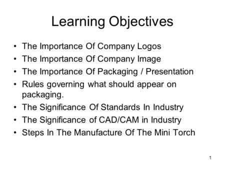 1 Learning Objectives The Importance Of Company Logos The Importance Of Company Image The Importance Of Packaging / Presentation Rules governing what should.