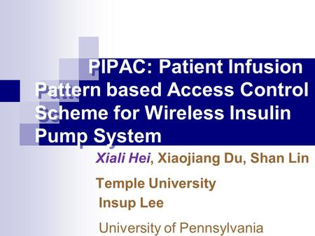 PIPAC: Patient Infusion Pattern based Access Control Scheme for Wireless Insulin Pump System PIPAC: Patient Infusion Pattern based Access Control Scheme.