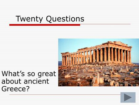 Twenty Questions What's so great about ancient Greece?