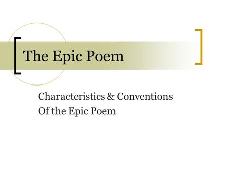 The Epic Poem Characteristics & Conventions Of the Epic Poem.