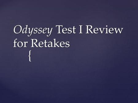 { Odyssey Test I Review for Retakes.   Period of forced absence from one's country exile.