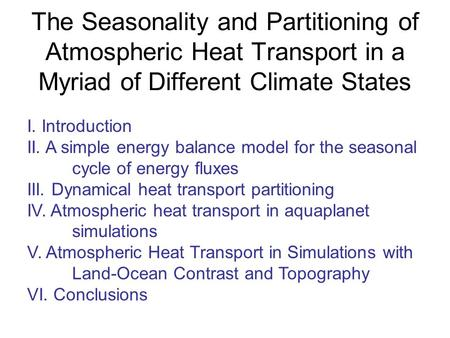 The Seasonality and Partitioning of Atmospheric Heat Transport in a Myriad of Different Climate States I. Introduction II. A simple energy balance model.