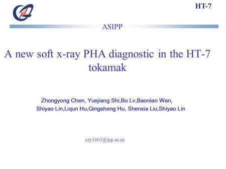 HT-7 A new soft x-ray PHA diagnostic in the HT-7 tokamak Zhongyong Chen, Yuejiang Shi,Bo Lv,Baonian Wan, Shiyao Lin,Liqun Hu,Qingsheng Hu, Shenxia Liu,Shiyao.
