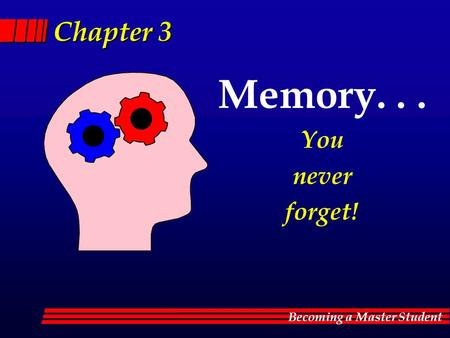 Memory. . . You never forget!