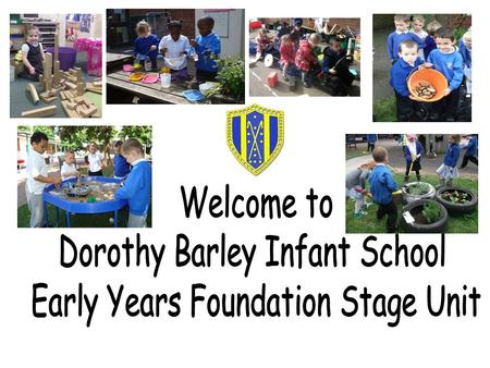 Welcome We are looking forward to starting your child's education in our Early Years Unit. We provide a happy, caring, stimulating and safe environment.