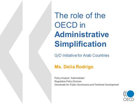 The role of the OECD in Administrative Simplification G f D Initiative for Arab Countries Ms. Delia Rodrigo Policy Analyst / Administrator Regulatory Policy.