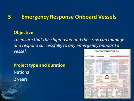 5Emergency Response Onboard Vessels Objective To ensure that the shipmaster and the crew can manage and respond successfully to any emergency onboard a.