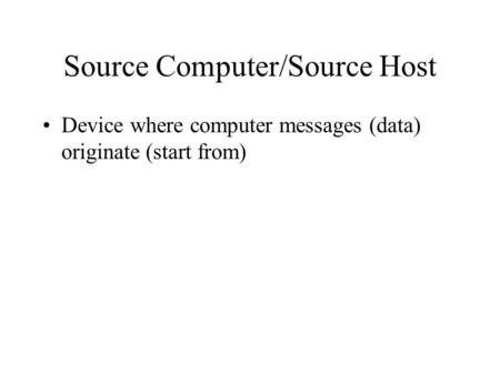 Source Computer/Source Host Device where computer messages (data) originate (start from)