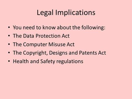 Legal Implications You need to know about the following: