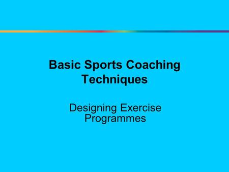 Basic Sports Coaching Techniques Designing Exercise Programmes.