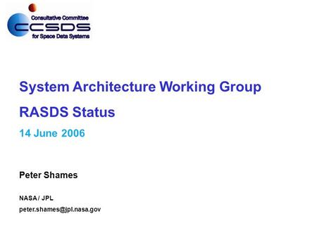 PS -0 System Architecture Working Group RASDS Status 14 June 2006 Peter Shames NASA / JPL