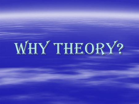 "Why Theory?. What is a Theory? Theories…  Help explain and predict behavior  Guide our thinking and actions when working with clients  ""a set of interrelated."