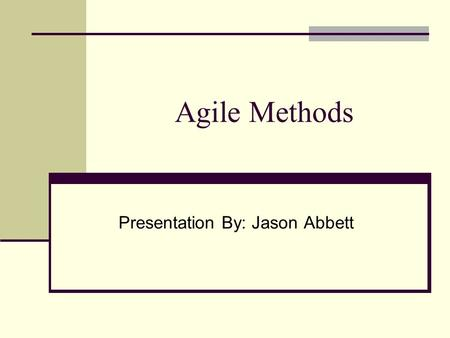 Agile Methods Presentation By: Jason Abbett. Definition A process to rapidly develop software Many kinds of agile methods but few are practiced.