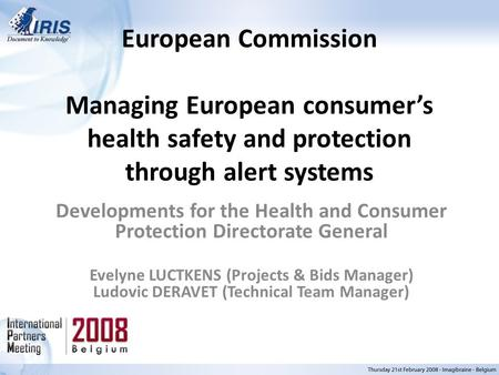 European Commission Managing European consumer's health safety and protection through alert systems Developments for the Health and Consumer Protection.