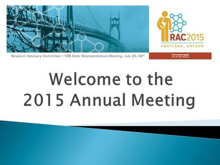 Welcome to the 2015 Annual Meeting.  Michael Bufalino ◦ Oregon Department of Transportation ◦ Research Director.
